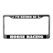I'd Rather Be Horse Racing License Frame