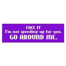 Go Around Me Bumper Sticker