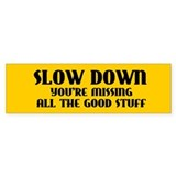 Slow Down Bumper Sticker