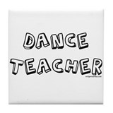 Dance teacher, job pride Tile Coaster