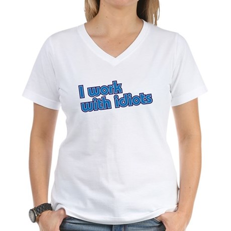 I work with idiots Women's V-Neck T-Shirt