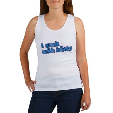 I work with idiots Women's Tank Top