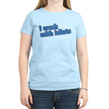 I work with idiots Women's Light T-Shirt