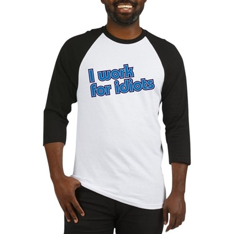 I work for idiots Baseball Jersey