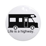 &quot;Life is a highway.&quot; RV Ornament (Round)