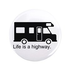 """Life is a highway."" RV 3.5"" Button (100 pack)"