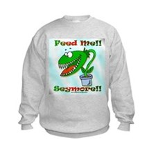 Feed Me!! Sweatshirt