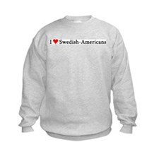 I Love Swedish-Americans Sweatshirt