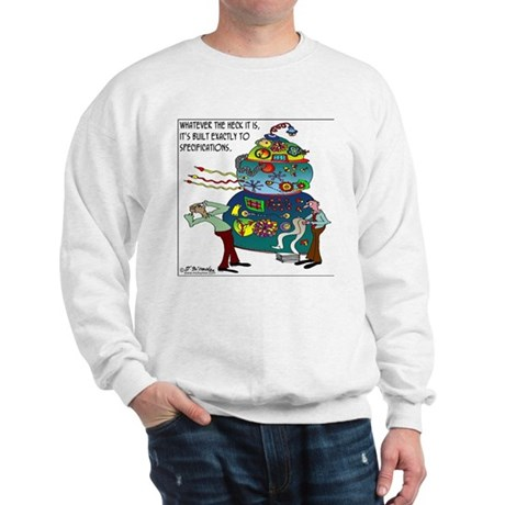 Built exactly to specifications Sweatshirt