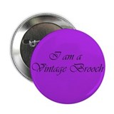 "I am a vintage brooch-2.25"" Button"