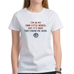 I'm In My Own Little World... Women's T-Shirt