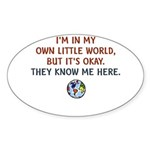 I'm In My Own Little World... Sticker (Oval)