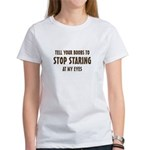 Tell Your Boobs to Stop Staring Women's T-Shirt
