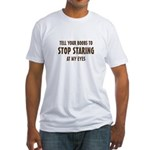 Tell Your Boobs to Stop Staring Fitted T-Shirt