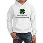 Irish Today Hungover Tomorrow Hooded Sweatshirt