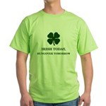 Irish Today Hungover Tomorrow Green T-Shirt