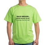 Bald Means... Green T-Shirt