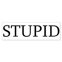Stupid Sticker (Bumper 50 pk)