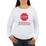 STOP! Women's Long Sleeve T-Shirt