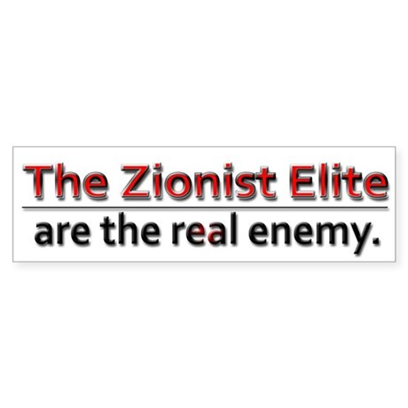 http://i1.cpcache.com/product/458933013/zionist_elite_enemy_sticker.jpg?color=White&height=460&width=460&qv=90