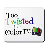 Too Twisted for Color TV Mousepad