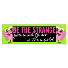 Be the Strange Bumper Sticker