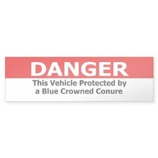 Danger Blue Crowned Conure Bumper Bumper Sticker