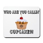 Don't Call Me Cupcake Mousepad