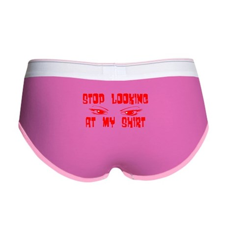Stop Looking at My Shirt Women's Boy Brief
