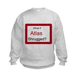 What if Atlas Shrugged? Sweatshirt
