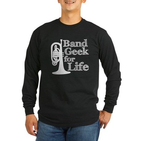 Band Geek for Life Long Sleeve Dark T-Shirt