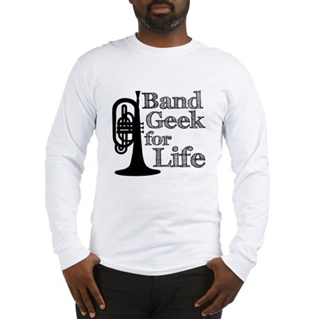 Band Geek for Life Long Sleeve T-Shirt