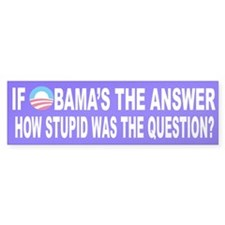 If Obama's the Answer Bumper Sticker