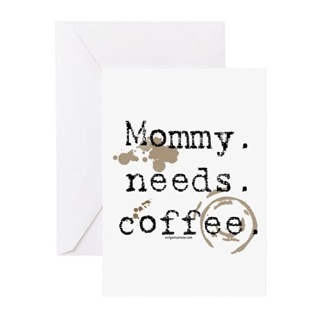 Mommy. Needs. Coffee (with stains) Greeting Cards