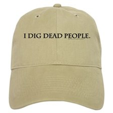 I Dig Dead People Baseball Cap