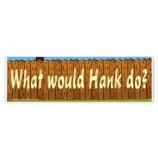 What Would hank Do? Bumper Bumper Sticker