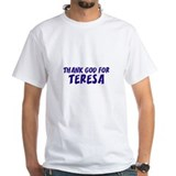 Thank God For Teresa Shirt