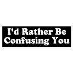 I'd Rather Be Confusing You Bumper Sticker