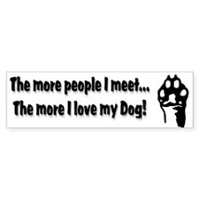 The more people I meet... Bumper Sticker