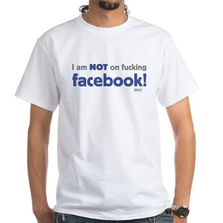 I am NOT of fucking facebook White T-Shirt