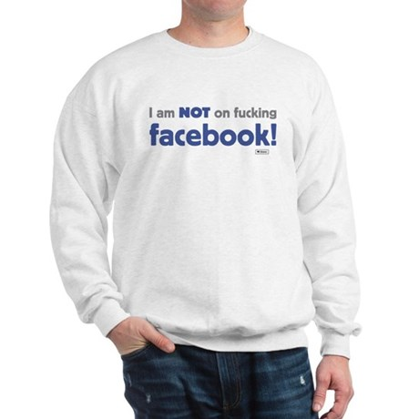 I am NOT of fucking facebook Sweatshirt