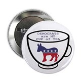 "Democrats are My Cup of Tea 2.25"" Button"