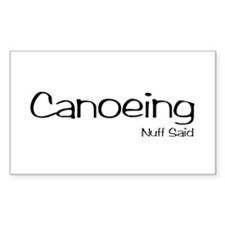 Canoeing. Nuff Said Decal