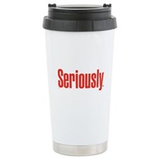 Seriously Stainless Steel Travel Mug