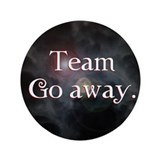 "Team Go Away 3.5"" Button"
