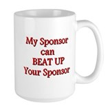 My Sponsor Can Beat Up Your S Ceramic Mugs