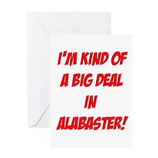 I'm Kind Of A Big Deal In Alabaster! Greeting Card