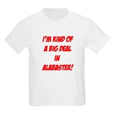 I'm Kind Of A Big Deal In Alabaster! T-Shirt