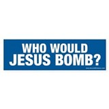 """Who Would Jesus Bomb?"" Bumper Sticker (Blue)"