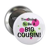 "Going To Be Big Cousin! 2.25"" Button"